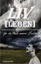LIV [LEBEN] - für die Seele unserer Tochter [Zlatan Ibrahimovic] *COMING SOON* by Floraly89