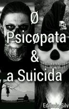 O Psicopata & a Suicida by CrazySk8