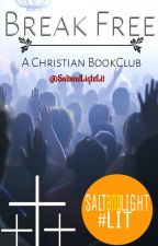 Break Free | Christian Book Club by SaltandLightLit