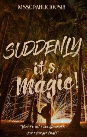Suddenly It's Magic [HIATUS] by MsSupahlicious18