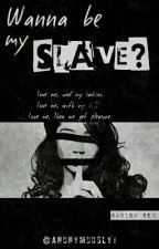That Slave Is Mine (END) by Annonymously1