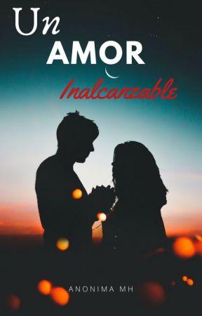 Mi Vida (Saga Un Amor Inalcanzable  #1) by Anonima_MH