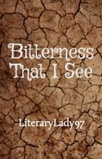Bitterness That I See by LiteraryLady97