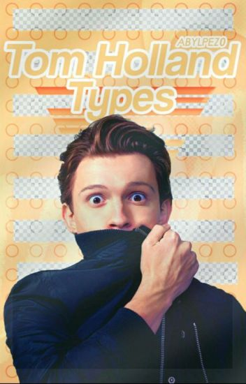 Tom Holland Types #Wattys2017