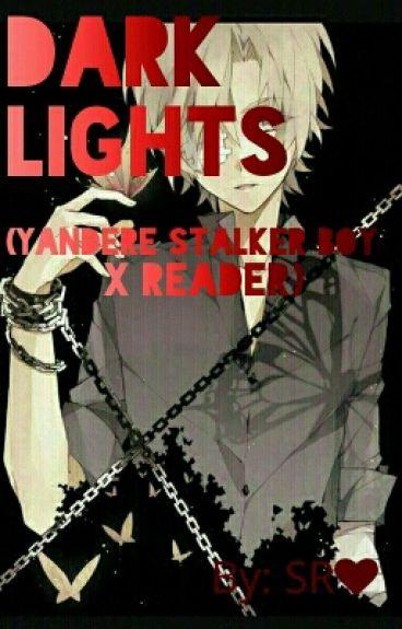 Dark Lights (Yandere Boy x Reader)