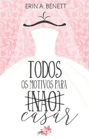 Todos Os Motivos Para (Não) Casar by NaiaraAimee