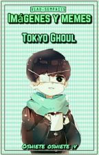 Imágenes y memes de Tokyo ghoul. by Vlad-Sempai15