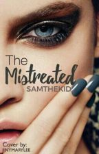 The Mistreated  by Samthekid