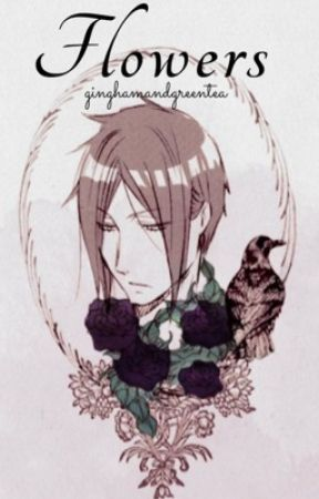 Flowers (Black Butler Various X Reader) DISCONTINUED