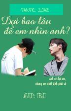 [Wri-fic] [2JAE] ĐỢI BAO LÂU ĐỂ EM NHÌN ANH? by BBJJ9496