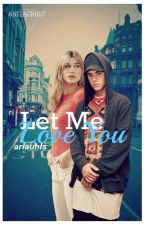 Let Me Love You ➸Justin Bieber by ariauhls