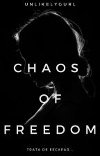 Chaos Of Freedom (Book #1) © by unlikelygurl