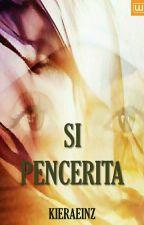 SI PENCERITA (COMPLETED)  by kieraeinz