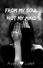 From My Soul Not My Mind [Poems] by averybear3