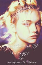 The Princess of Courage  by AnonymousXWriterx