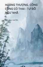 Hoàng thượng, công công có thai - Tư Đồ Ngư Nhã. by NgocQueYen