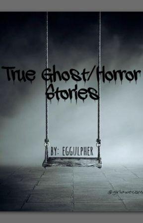 TRUE GHOST/HORROR STORIES by egggulpher