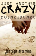 Just Another Crazy Coincidence by justagirldreaming