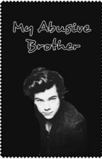 My Abusive Brother (A Harry Styles Fiction) by sugarsweetashton