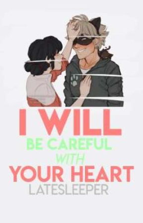 I Will Be Careful With Your Heart [MariChat] by latesleeper