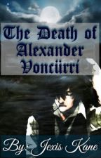 The Death of Alexander Voncürii by Keys_to_Kaleidoscope