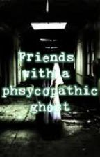 Friends with a psychopathic ghost by fiction-princess