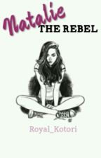 NATALIE the rebel by Royal_Kotori