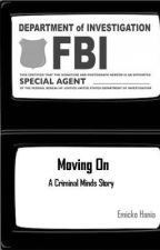 Moving On (A Criminal Minds Story) by emicko_hania21
