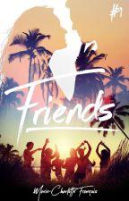 """""""Friends"""" [Sous Contrat D'édition ] by uneXinconnueX"""