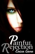 Painful Rejection  - Fate in Blood Trilogy: Book One by ThatPsychoErica