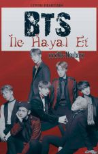 BTS İle Hayal Et ✔ by xxxHa-Neulxxx