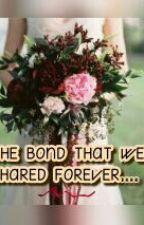 The Bond That We Shared Forever by demetriaharissha
