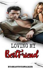 In Love With My Best Friend by shantoyawalker