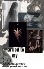 Married To My Kidnapper(slowupdates)#wattys2017 by missminnie6