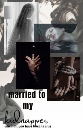 Married To My Kidnapper(completed) by appleallegator