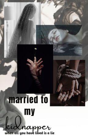 Married To My Kidnapper(slowupdates)#wattys2017 by missminnie6