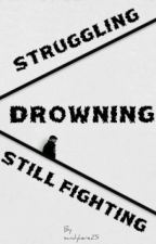 Struggling, Drowning, Still Fighting by sandyhere25
