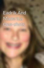 Eadrik And Maxerica One-shots by AbbeyTheClownFish