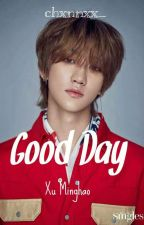Good Day    Xu Minghao (Completed) by chxnnxx_