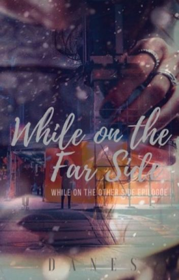 WHILE ON THE FAR SIDE (WOTOS EPILOGUE)