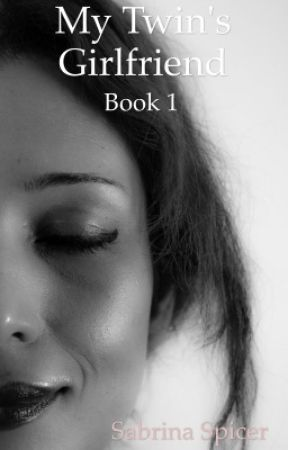 My Twin's Girlfriend (GirlxGirl) Book 1 COMPLETED by SabrinaSpicer7