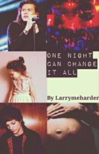 ON HIATUS || One Night Can Change It All [Larry Stylinson] (boyxboy) by BelieveDreamLarry