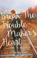 Break The Troublemaker's Heart by sangsterwasmine