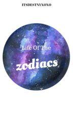 Life Of The Zodiacs by ItsDestinyXoXo