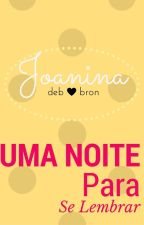 Joanina: Uma Noite Para Se Lembrar by _coffewithmilk