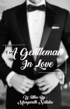 A Gentleman In Love [TBA] by MargarethNatalia