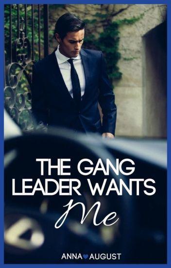 The Gang Leader Wants Me (RENEWING) (#Wattys2017)