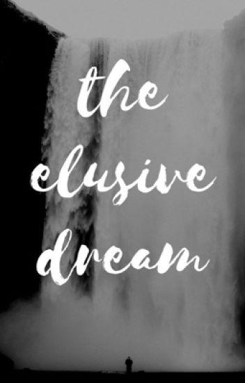 The Elusive Dreams