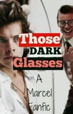 Those DARK Glasses (Marcel Fanfic) [COMPLETED & EDITING] by on_cloudniall
