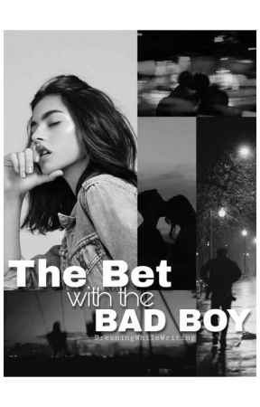 The Bet With The Bad Boy (REWRITING) by DreamingWhileWriting